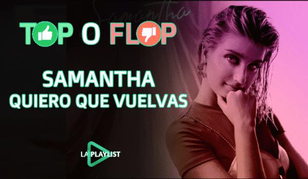 Top o Flop: Vota qué te parece Quiero que vuelvas de Samantha