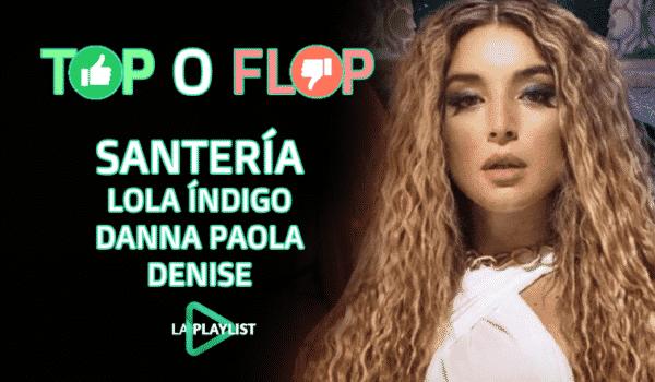 VOTA TOP FLOP: Santería de Lola Indigo, Danna Paola, Denise