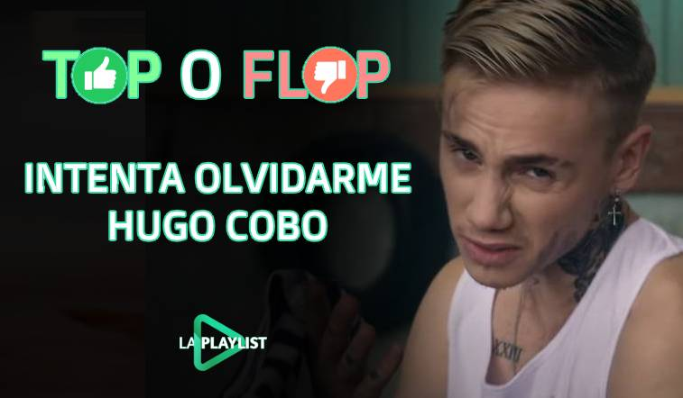 top-o-flop-intenta-olvidarme-hugo-cobo