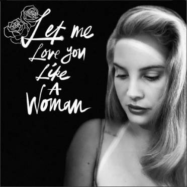 Lana del Rey - Let me Love You Like A Woman (letra)