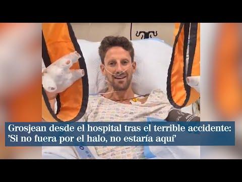 VÍDEO: Grosjean desde el hospital tras el terrible accidente: 'Si no fuera por el halo, no estaría aquí'