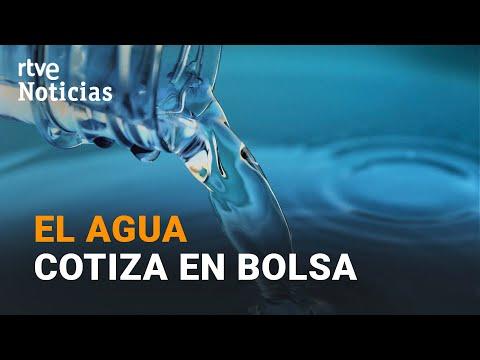 VÍDEO: El AGUA empieza a cotizar en el mercado de futuros de la BOLSA    RTVE de RTVE Noticias
