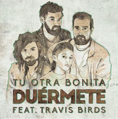 letra Duérmete Tu Otra Bonita, Travis Birds