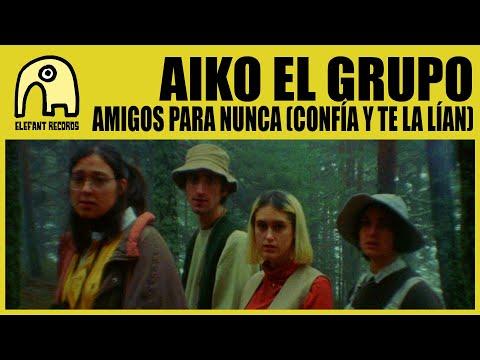 AIKO EL GRUPO – Amigos para nunca (confía y te la lían) [Official]