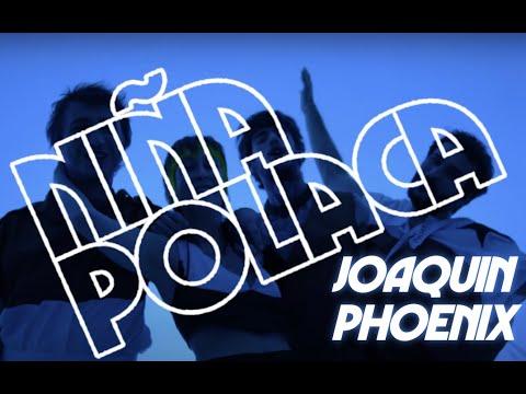 Niña Polaca - Joaquin Phoenix
