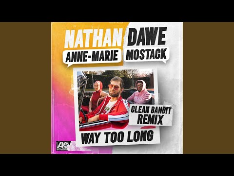 Way Too Long (feat. Anne-Marie & MoStack) (Clean Bandit Remix)