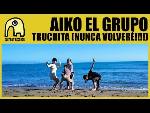 AIKO EL GRUPO – Truchita (nunca volveré!!!!) [Official]